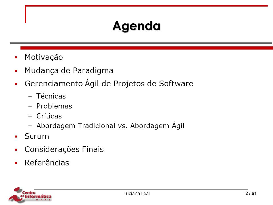 Luciana Leal2 / 61 Agenda  Motivação  Mudança de Paradigma  Gerenciamento Ágil de Projetos de Software –Técnicas –Problemas –Críticas –Abordagem Tr