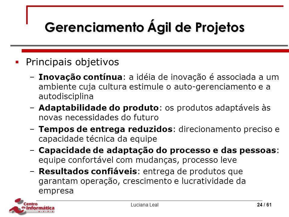Luciana Leal24 / 61 Gerenciamento Ágil de Projetos  Principais objetivos –Inovação contínua: a idéia de inovação é associada a um ambiente cuja cultu