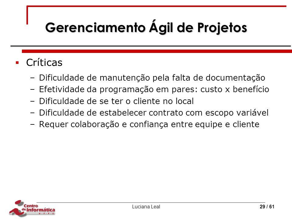 Luciana Leal29 / 61 Gerenciamento Ágil de Projetos  Críticas –Dificuldade de manutenção pela falta de documentação –Efetividade da programação em par