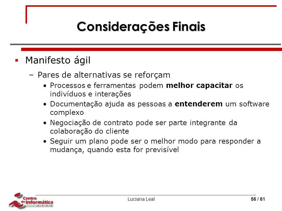 Luciana Leal56 / 61 Considerações Finais  Manifesto ágil –Pares de alternativas se reforçam Processos e ferramentas podem melhor capacitar os indivíd