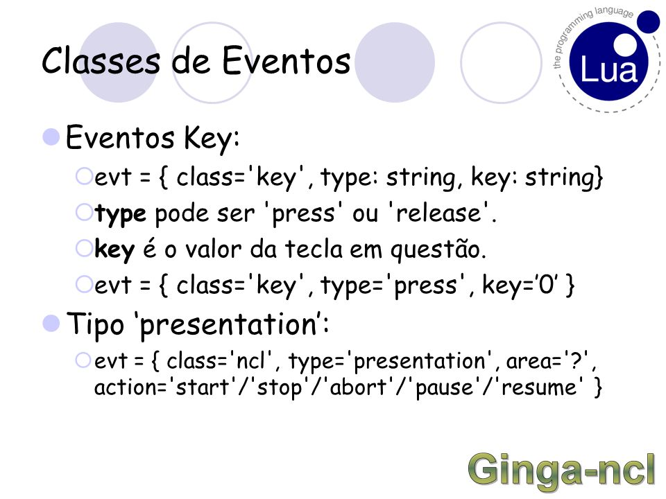 Classes de Eventos Eventos Key:  evt = { class= key , type: string, key: string}  type pode ser press ou release .