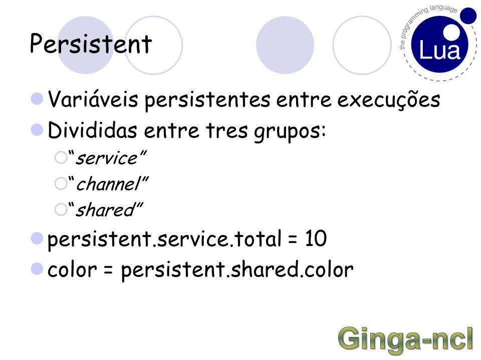 Persistent Variáveis persistentes entre execuções Divididas entre tres grupos:  service  channel  shared persistent.service.total = 10 color = persistent.shared.color
