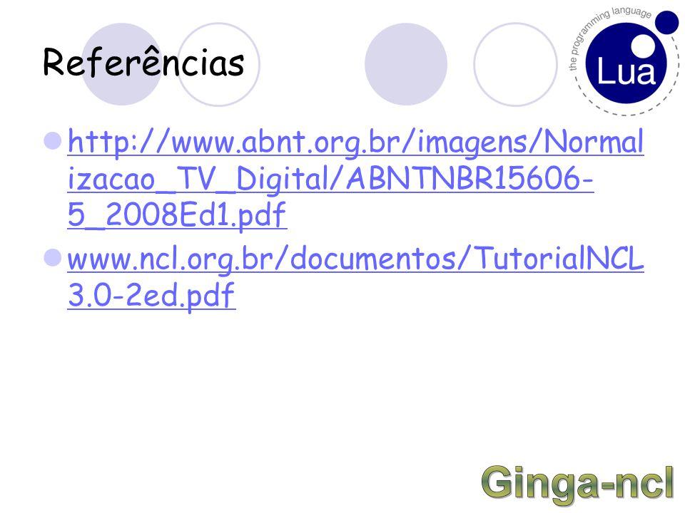 Referências http://www.abnt.org.br/imagens/Normal izacao_TV_Digital/ABNTNBR15606- 5_2008Ed1.pdf http://www.abnt.org.br/imagens/Normal izacao_TV_Digital/ABNTNBR15606- 5_2008Ed1.pdf www.ncl.org.br/documentos/TutorialNCL 3.0-2ed.pdf www.ncl.org.br/documentos/TutorialNCL 3.0-2ed.pdf
