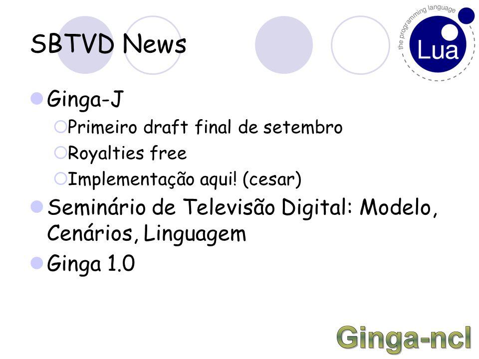 SBTVD News Ginga-J  Primeiro draft final de setembro  Royalties free  Implementação aqui.