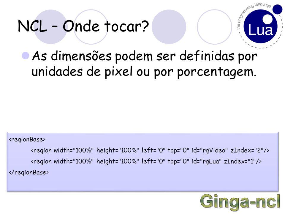 NCL – Onde tocar As dimensões podem ser definidas por unidades de pixel ou por porcentagem.