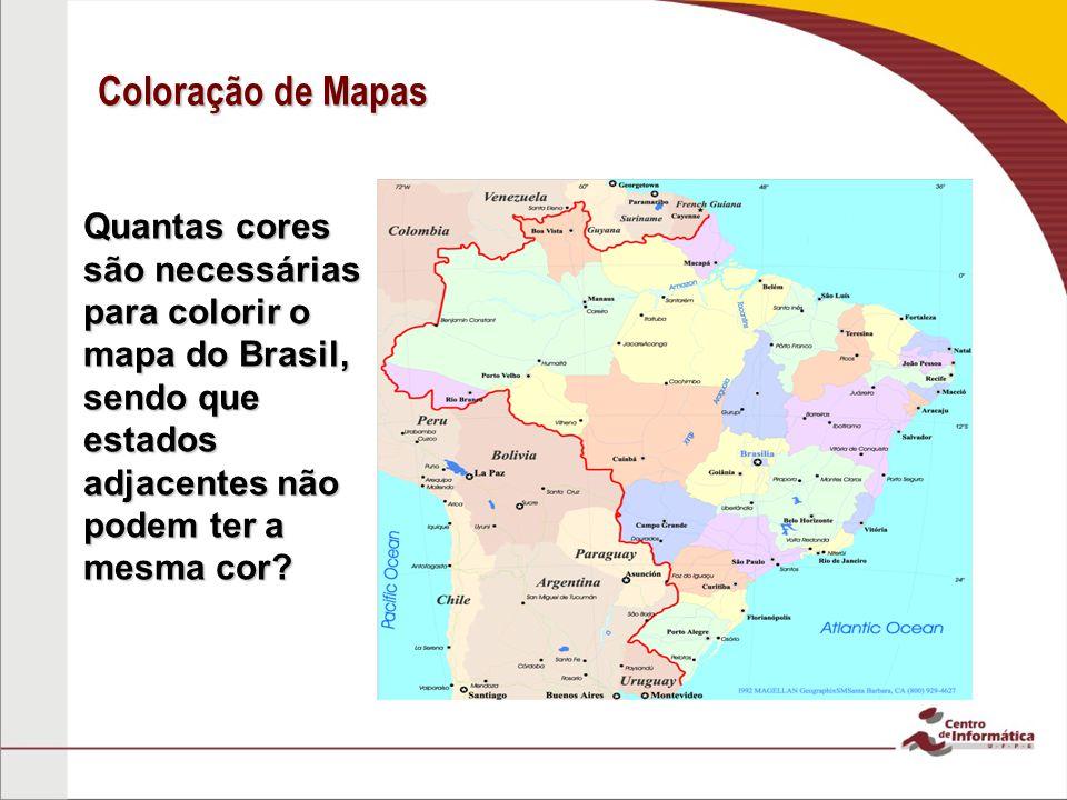 Coloração de Mapas Quantas cores são necessárias para colorir o mapa do Brasil, sendo que estados adjacentes não podem ter a mesma cor?
