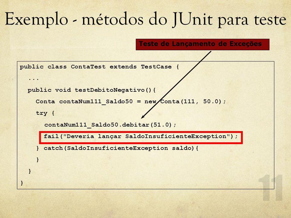 Exemplo - métodos do JUnit para teste public class ContaTest extends TestCase {...