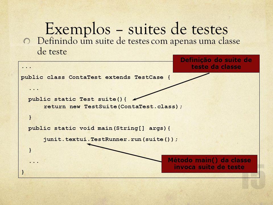Exemplos – suites de testes Definindo um suite de testes com apenas uma classe de teste...