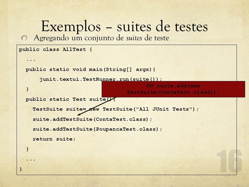 Exemplos – suites de testes Agregando um conjunto de suites de teste public class AllTest {...