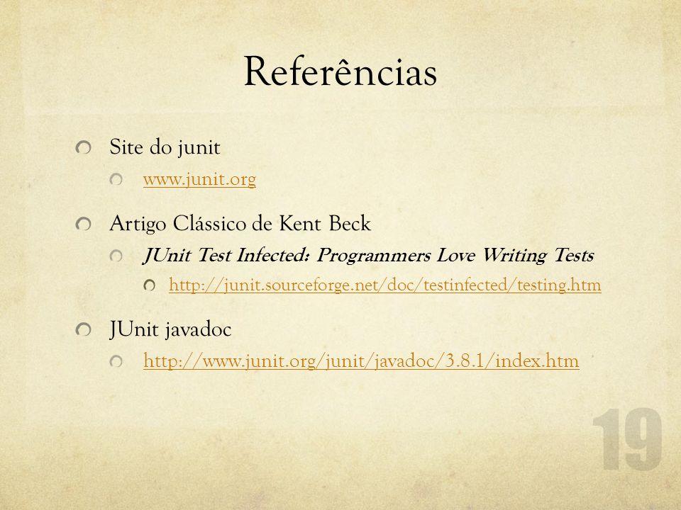 Referências Site do junit www.junit.org Artigo Clássico de Kent Beck JUnit Test Infected: Programmers Love Writing Tests http://junit.sourceforge.net/doc/testinfected/testing.htm JUnit javadoc http://www.junit.org/junit/javadoc/3.8.1/index.htm