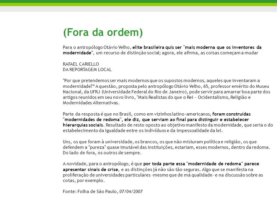 (Fora da ordem) Para o antropólogo Otávio Velho, elite brasileira quis ser