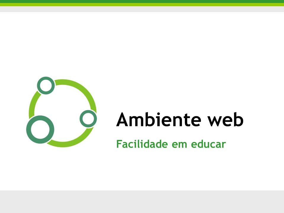 Ambiente web Facilidade em educar