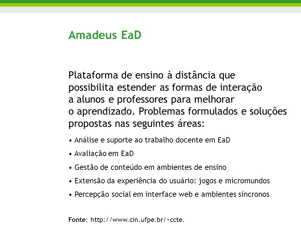 Amadeus EaD Plataforma de ensino à distância que possibilita estender as formas de interação a alunos e professores para melhorar o aprendizado. Probl