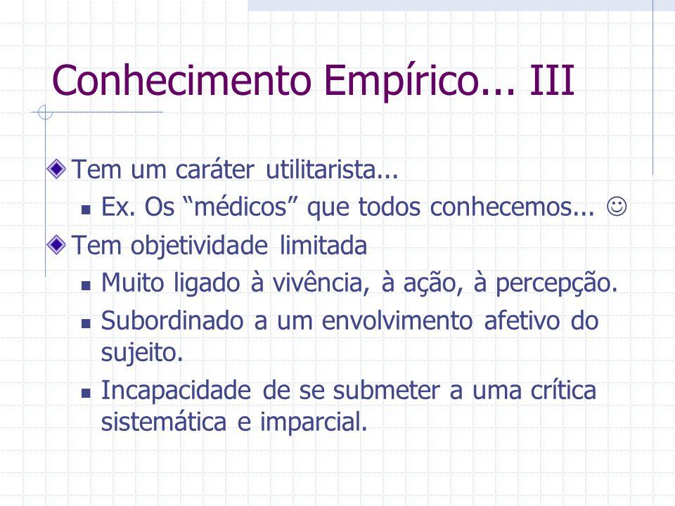 Conhecimento Empírico...III Tem um caráter utilitarista...