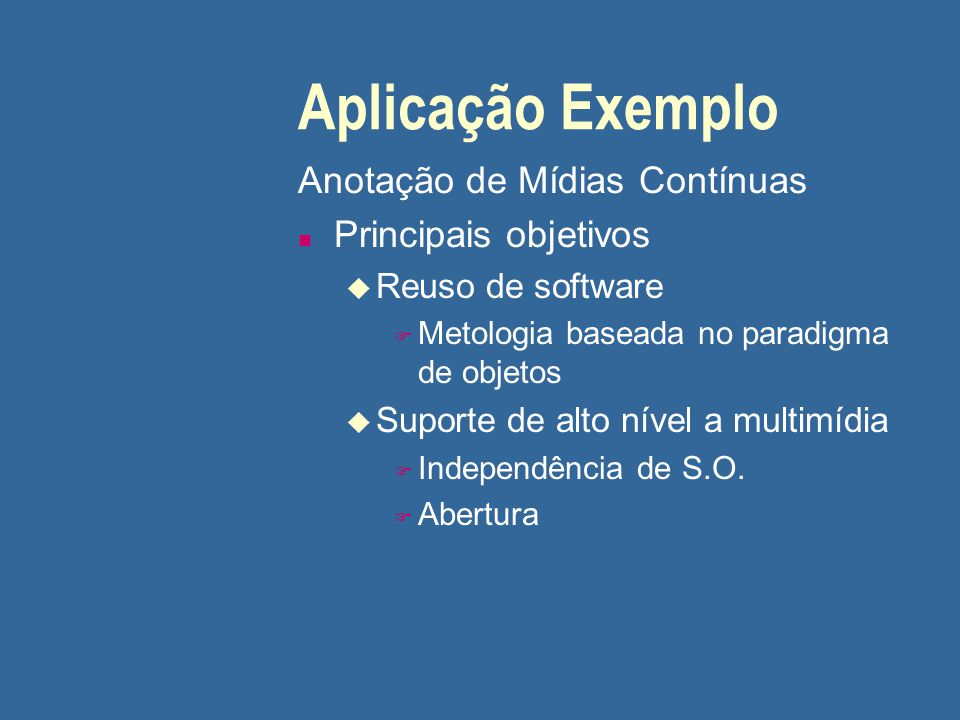 Aplicação Exemplo Anotação de Mídias Contínuas n Principais objetivos u Reuso de software F Metologia baseada no paradigma de objetos u Suporte de alt