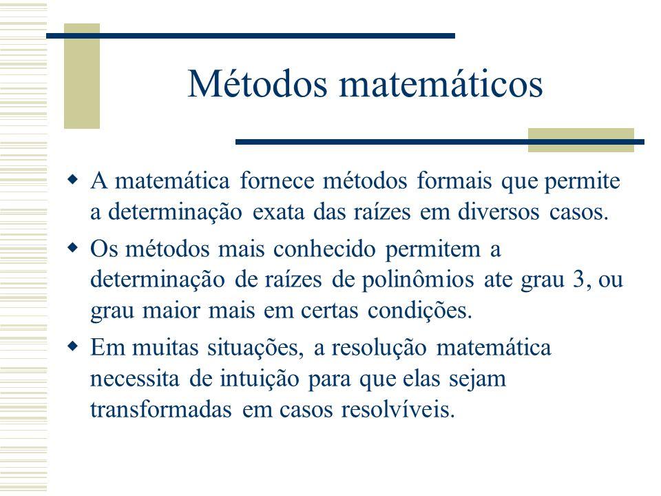 Métodos matemáticos  A matemática fornece métodos formais que permite a determinação exata das raízes em diversos casos.  Os métodos mais conhecido