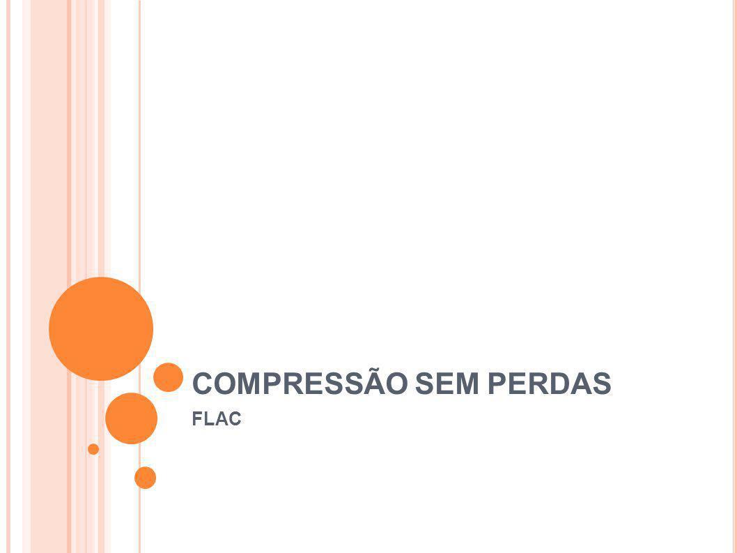 COMPRESSÃO SEM PERDAS FLAC