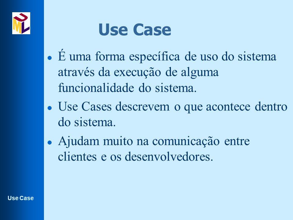 Use Case l É uma forma específica de uso do sistema através da execução de alguma funcionalidade do sistema.