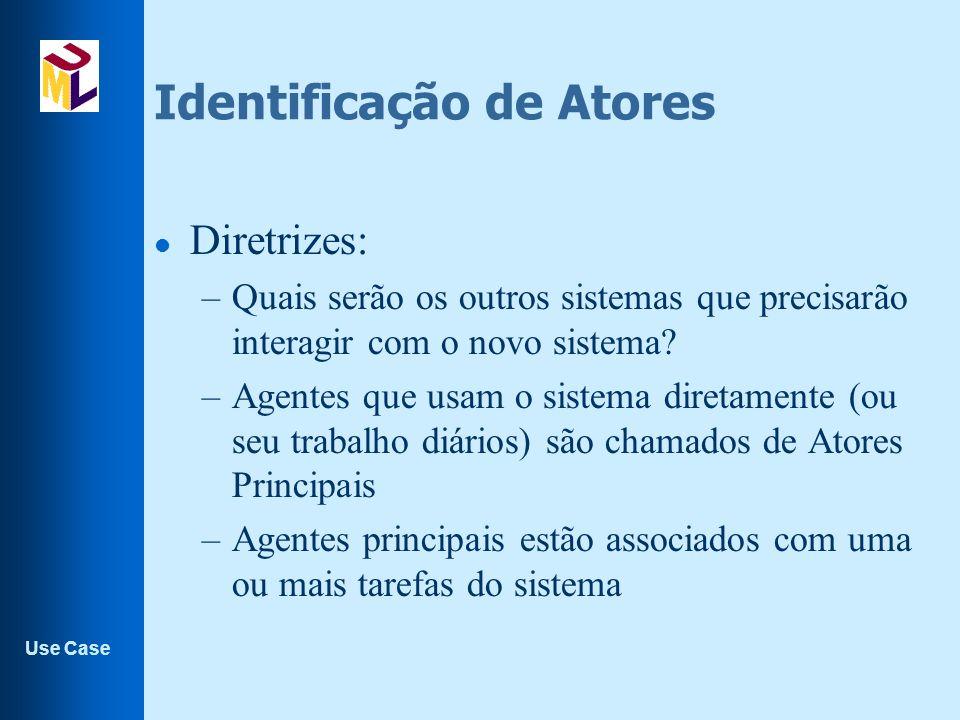 Use Case l Diretrizes: –Quais serão os outros sistemas que precisarão interagir com o novo sistema.