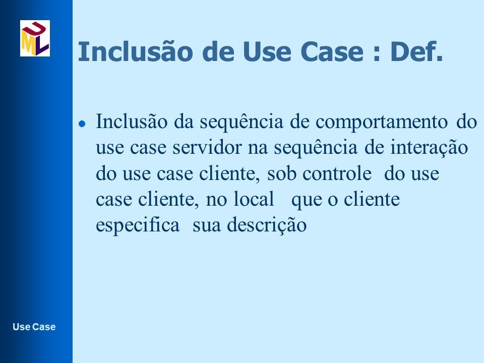 Use Case Inclusão de Use Case : Def.