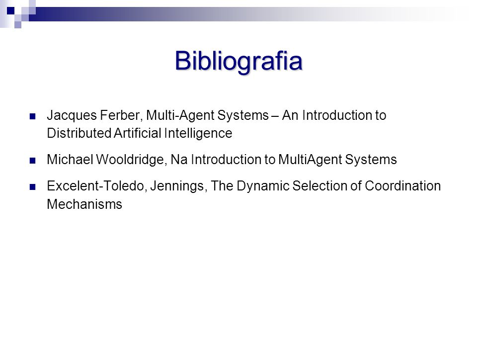 Bibliografia Jacques Ferber, Multi-Agent Systems – An Introduction to Distributed Artificial Intelligence Michael Wooldridge, Na Introduction to MultiAgent Systems Excelent-Toledo, Jennings, The Dynamic Selection of Coordination Mechanisms