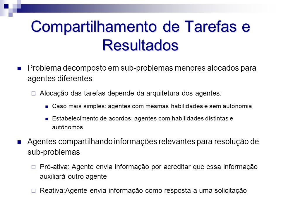 Compartilhamento de Tarefas e Resultados Problema decomposto em sub-problemas menores alocados para agentes diferentes  Alocação das tarefas depende