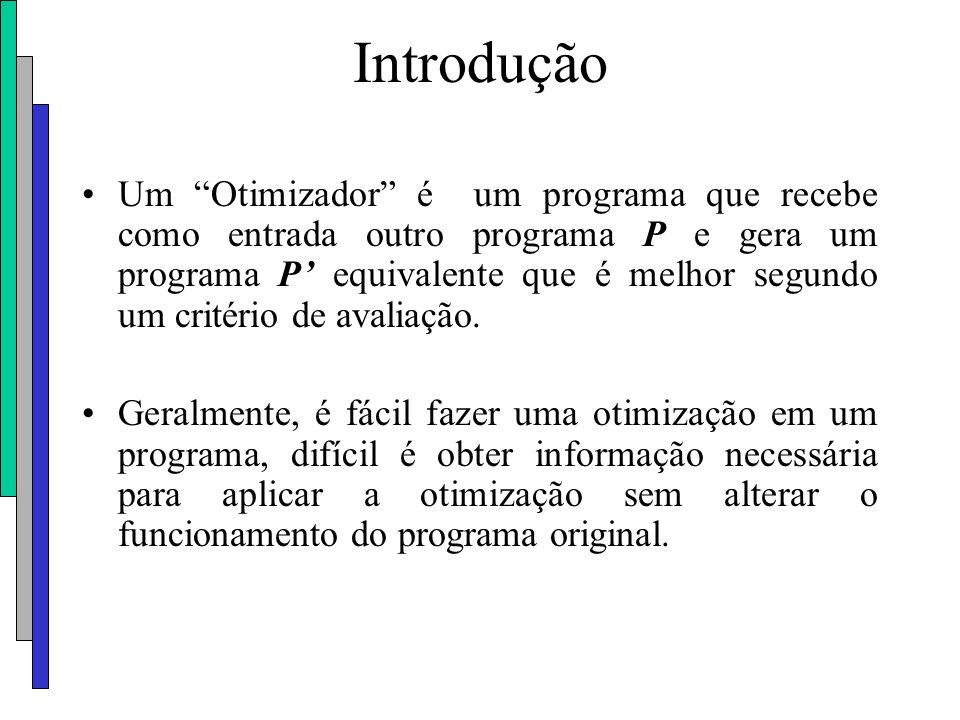 """Introdução Um """"Otimizador"""" é um programa que recebe como entrada outro programa P e gera um programa P' equivalente que é melhor segundo um critério d"""
