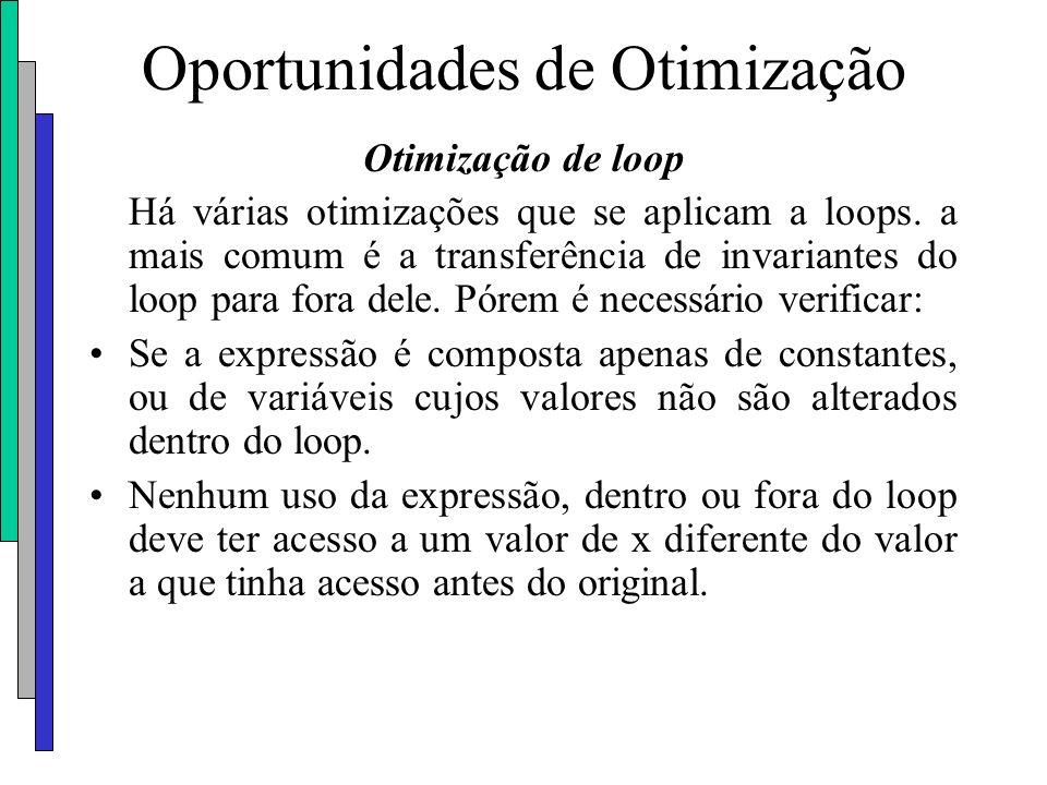 Oportunidades de Otimização Otimização de loop Há várias otimizações que se aplicam a loops. a mais comum é a transferência de invariantes do loop par