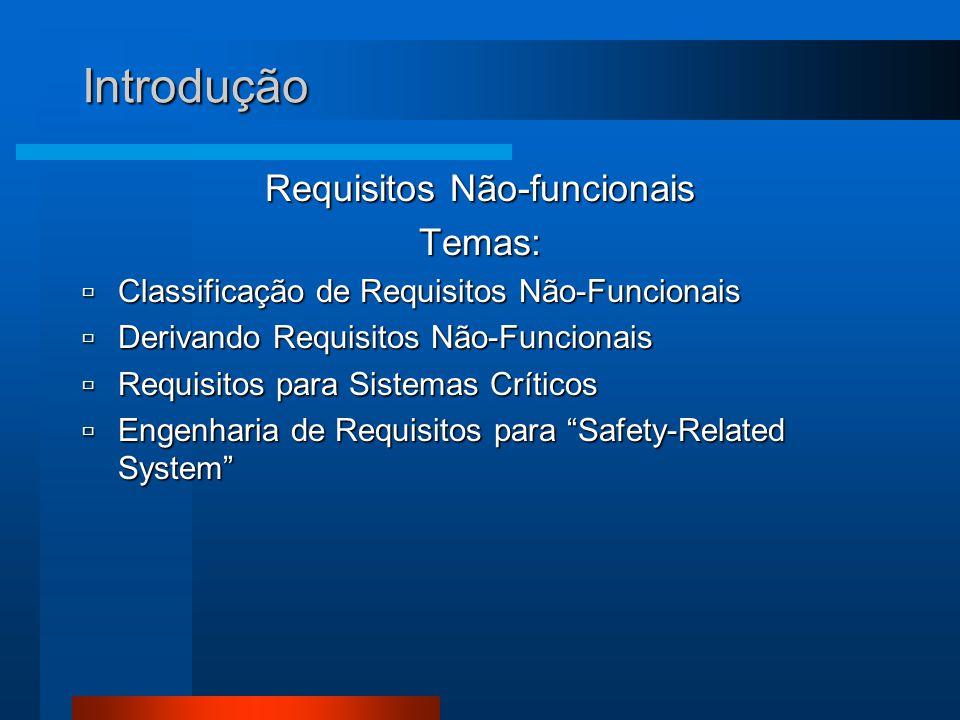 Introdução Temas:  Classificação de Requisitos Não-Funcionais  Derivando Requisitos Não-Funcionais  Requisitos para Sistemas Críticos  Engenharia de Requisitos para Safety-Related System