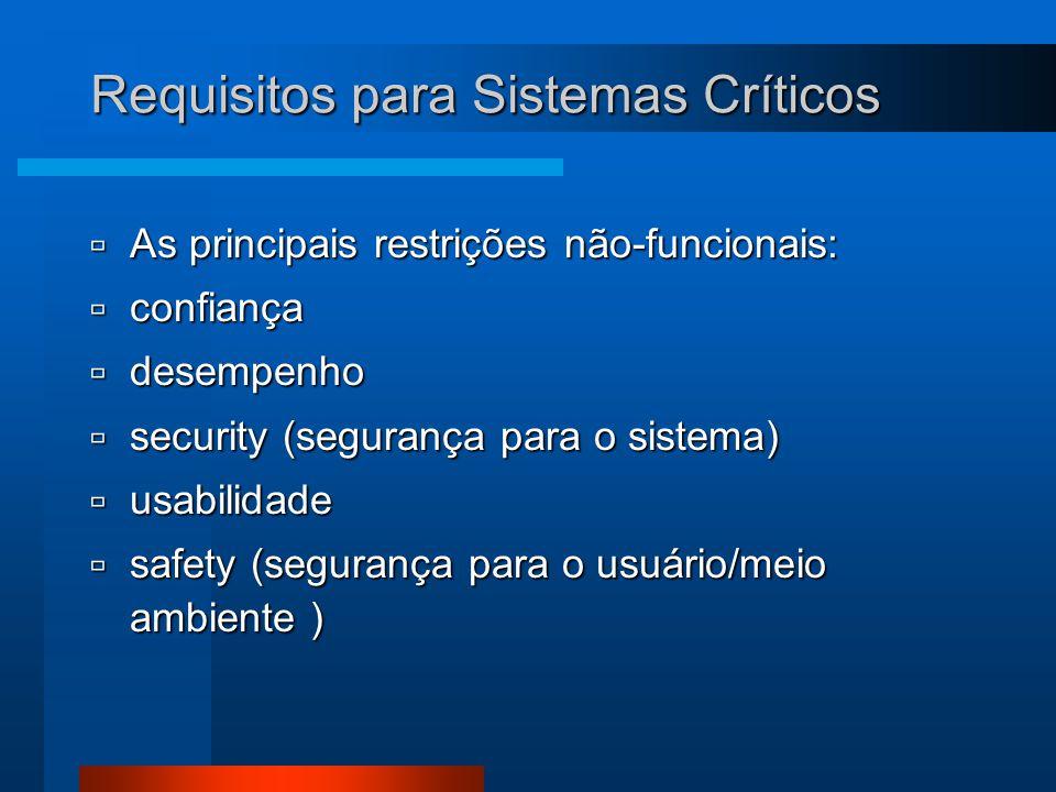 Requisitos para Sistemas Críticos  As principais restrições não-funcionais:  confiança  desempenho  security (segurança para o sistema)  usabilidade  safety (segurança para o usuário/meio ambiente )