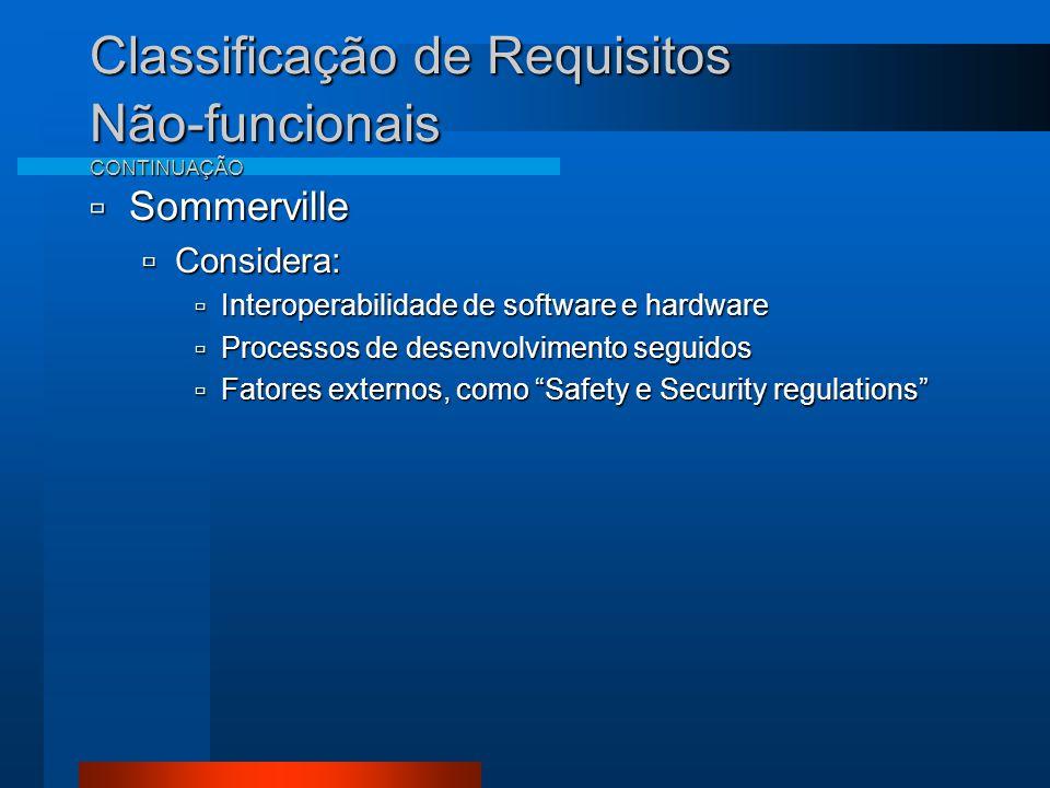 Classificação de Requisitos Não-funcionais CONTINUAÇÃO  Sommerville  Considera:  Interoperabilidade de software e hardware  Processos de desenvolvimento seguidos  Fatores externos, como Safety e Security regulations