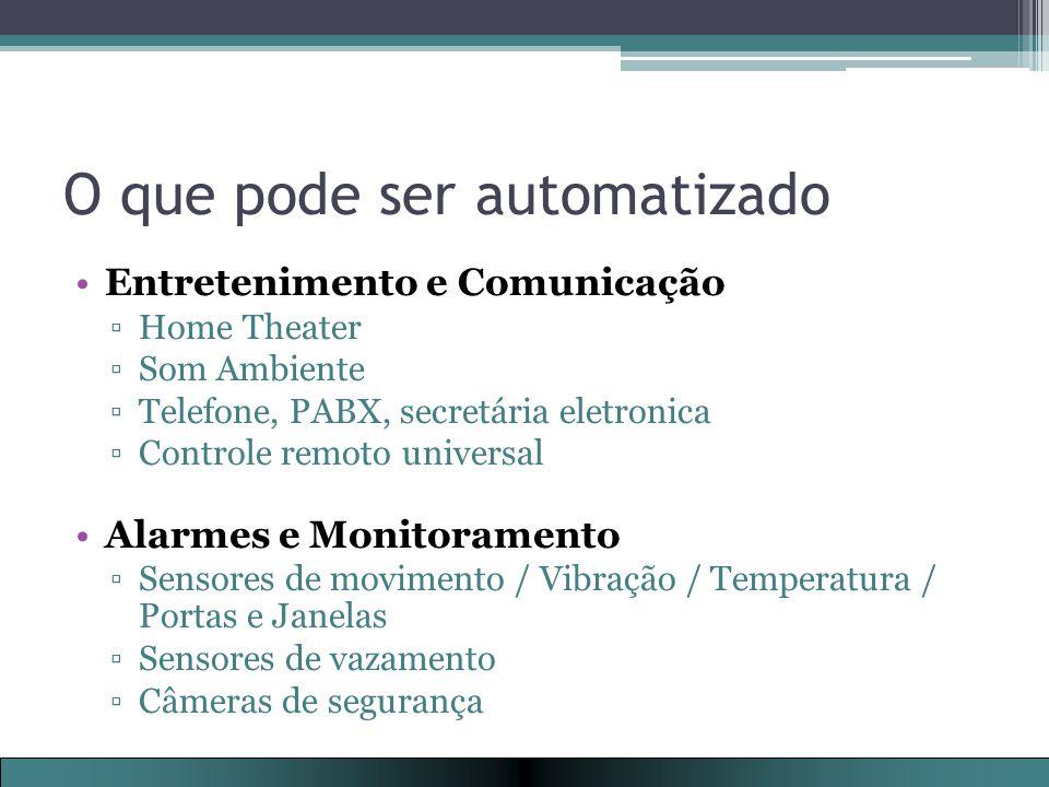 O que pode ser automatizado Entretenimento e Comunicação ▫Home Theater ▫Som Ambiente ▫Telefone, PABX, secretária eletronica ▫Controle remoto universal Alarmes e Monitoramento ▫Sensores de movimento / Vibração / Temperatura / Portas e Janelas ▫Sensores de vazamento ▫Câmeras de segurança