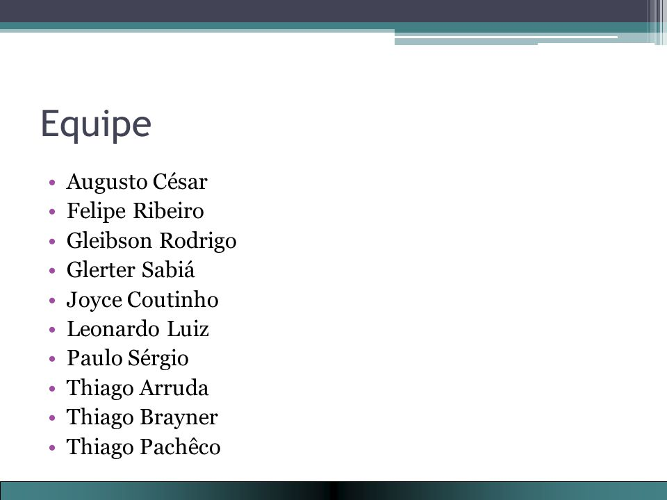 Equipe Augusto César Felipe Ribeiro Gleibson Rodrigo Glerter Sabiá Joyce Coutinho Leonardo Luiz Paulo Sérgio Thiago Arruda Thiago Brayner Thiago Pachêco