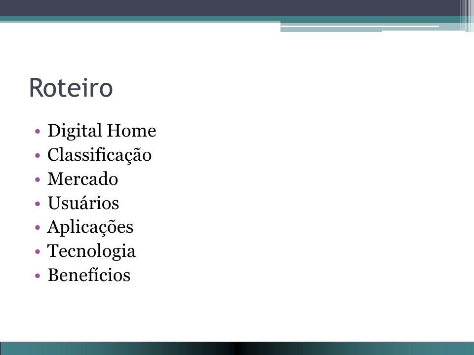 Aplicações Construção do conceito ▫Adaptar a casa desde sua construção ▫Convencer as construtoras do benefício de casa digital ▫Convencer o usuário do benefício de casa digital