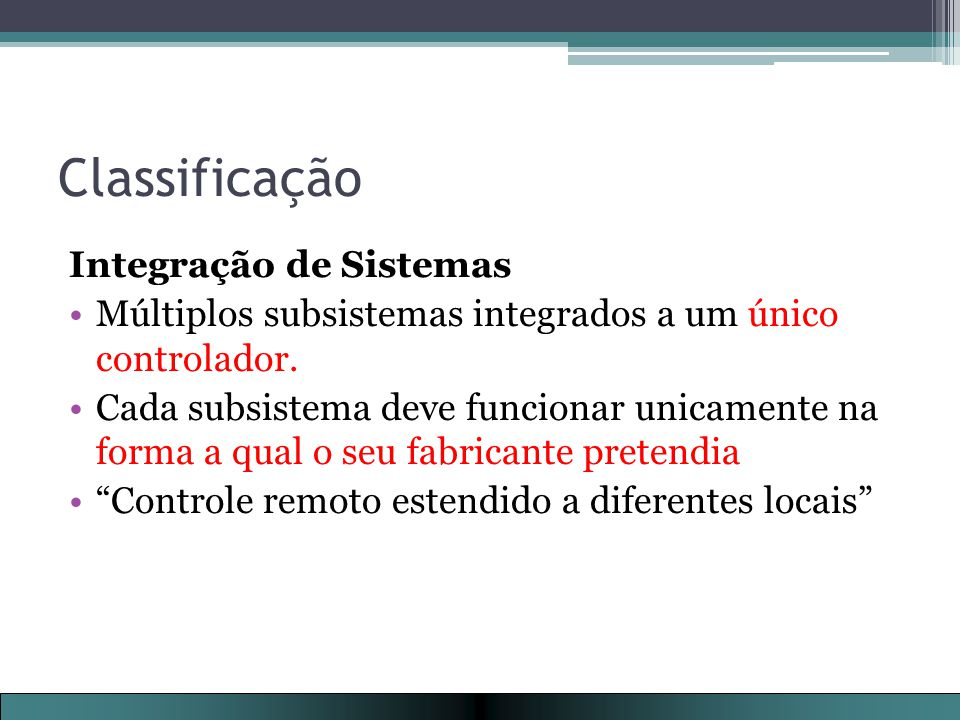 Classificação Integração de Sistemas Múltiplos subsistemas integrados a um único controlador.
