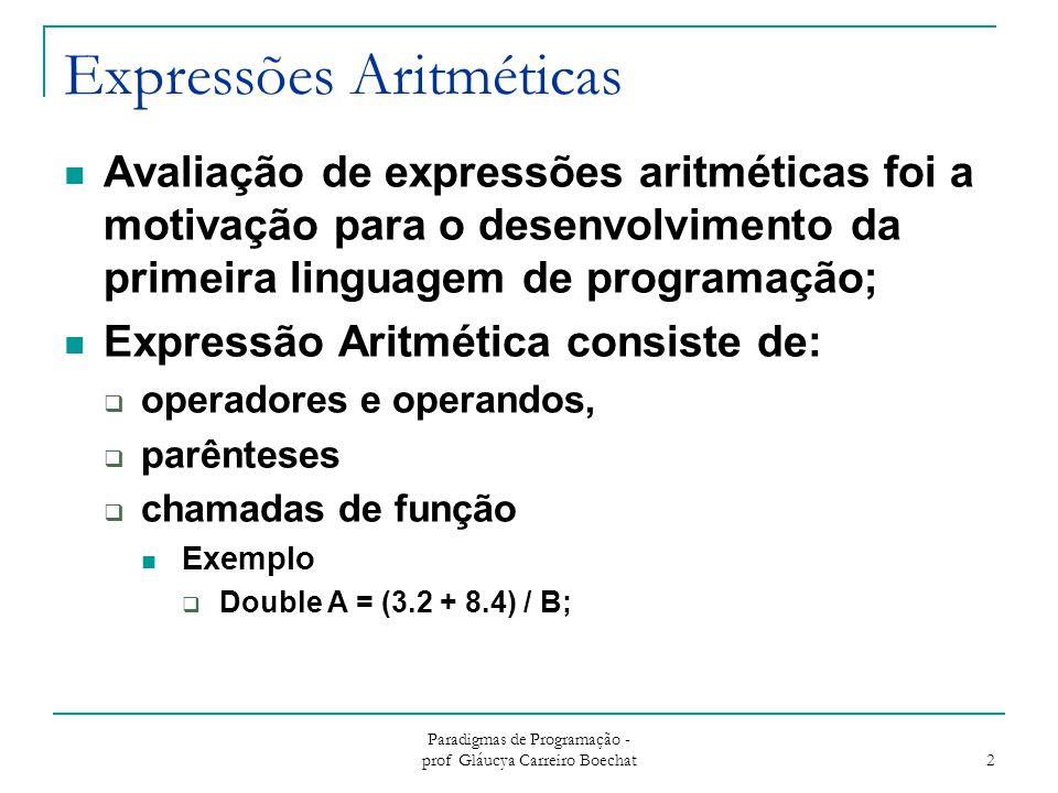 Paradigmas de Programação - prof Gláucya Carreiro Boechat 3 Expressões Aritméticas Considerações de projeto:  Quais são as regras de precedência de operadores.