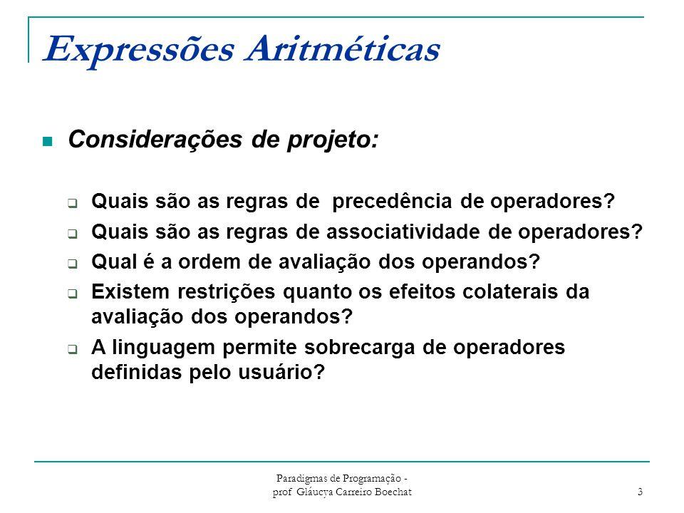 Paradigmas de Programação - prof Gláucya Carreiro Boechat 4 Expressão Aritmética Operadores:  Unário possui apenas um opernado  A ++  Binário possui dois operandos  A * B  ternário possui 3 operandos  (condição) .