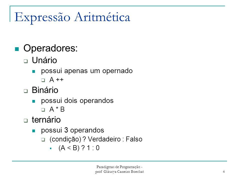 Paradigmas de Programação - prof Gláucya Carreiro Boechat 5 Ordem de Avaliação de Operadores Como deve ser avaliada a seguinte expressão:  a + b * c** d** e / f Deveria ser  ( ( ( (a+b)*c ) **d ) **e ) / f  a + ( ( ( b*c ) **d ) ** (e / f) )  a + ( ( b* ( c **( d **e) ) ) / f ) A última opção é usada por Fortran