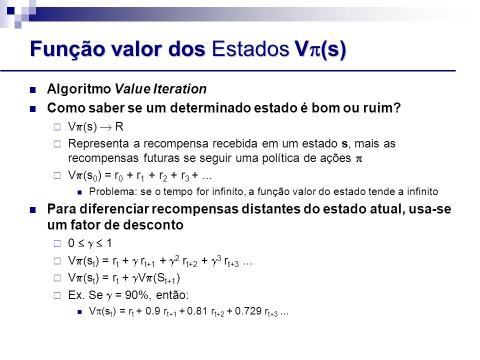Função valor dos Estados V  (s) Algoritmo Value Iteration Como saber se um determinado estado é bom ou ruim.