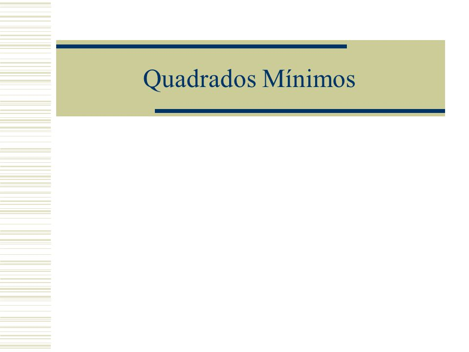 Método dos quadrados mínimos  Caso discreto Com a condição: obtemos assim o sistema a resolver: