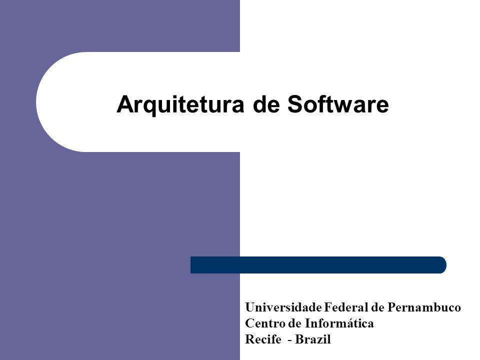 Arquitetura de Software Universidade Federal de Pernambuco Centro de Informática Recife - Brazil