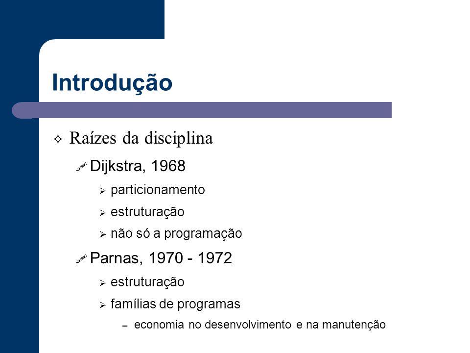 Introdução  Raízes da disciplina ! Dijkstra, 1968  particionamento  estruturação  não só a programação ! Parnas, 1970 - 1972  estruturação  famí