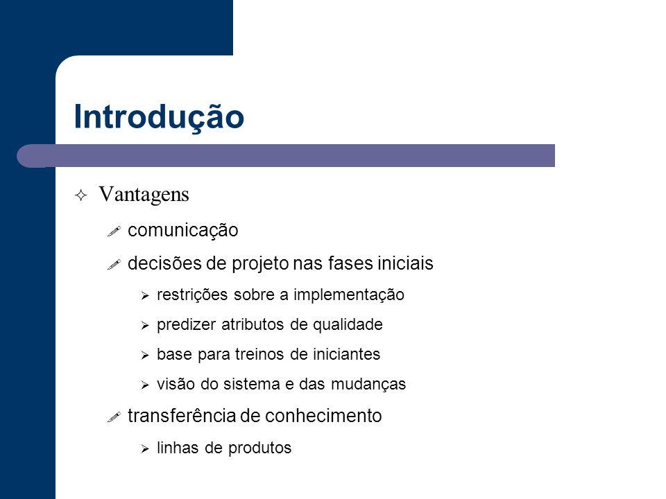 Introdução  Vantagens ! comunicação ! decisões de projeto nas fases iniciais  restrições sobre a implementação  predizer atributos de qualidade  b