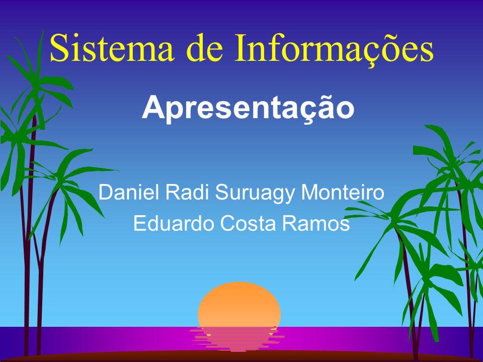 Sistema de Informações Daniel Radi Suruagy Monteiro Eduardo Costa Ramos Apresentação