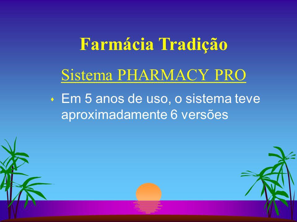 Farmácia Tradição s Em 5 anos de uso, o sistema teve aproximadamente 6 versões Sistema PHARMACY PRO