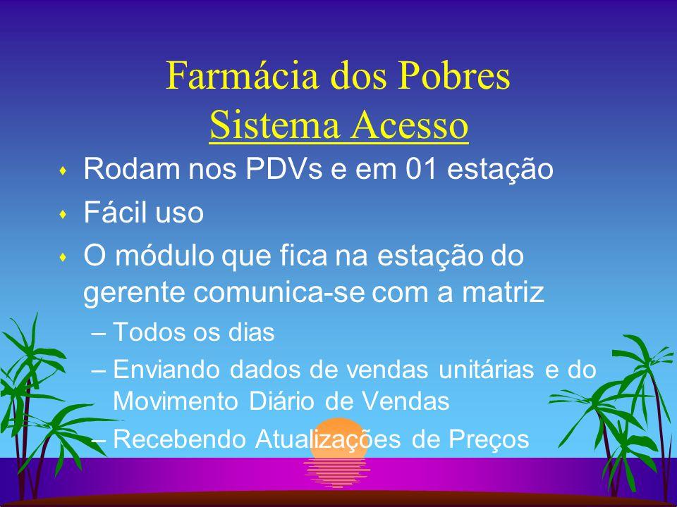 Farmácia dos Pobres Sistema Acesso s Rodam nos PDVs e em 01 estação s Fácil uso s O módulo que fica na estação do gerente comunica-se com a matriz –To