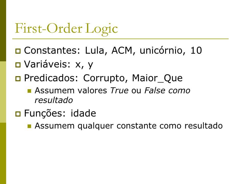 First-Order Logic  Constantes: Lula, ACM, unicórnio, 10  Variáveis: x, y  Predicados: Corrupto, Maior_Que Assumem valores True ou False como result