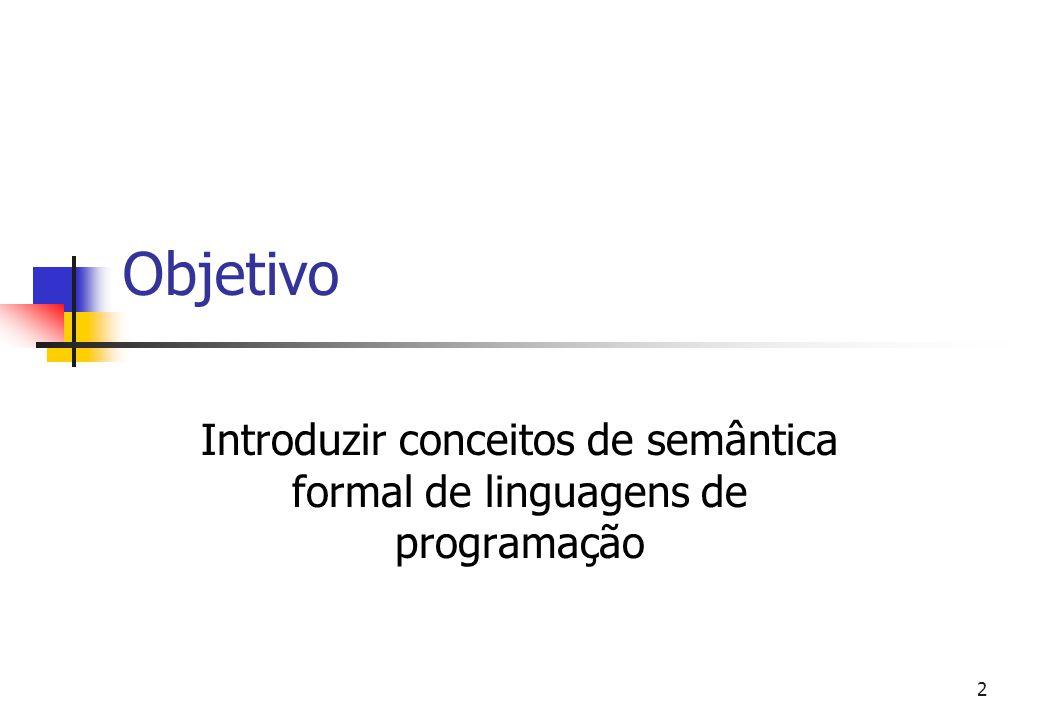 1 Semântica de Linguagens de Programação Centro de Informática, UFPE Luis Carlos (lcsm@cin.ufpe.br) Hermano Moura (hermano@cin.ufpe.br)