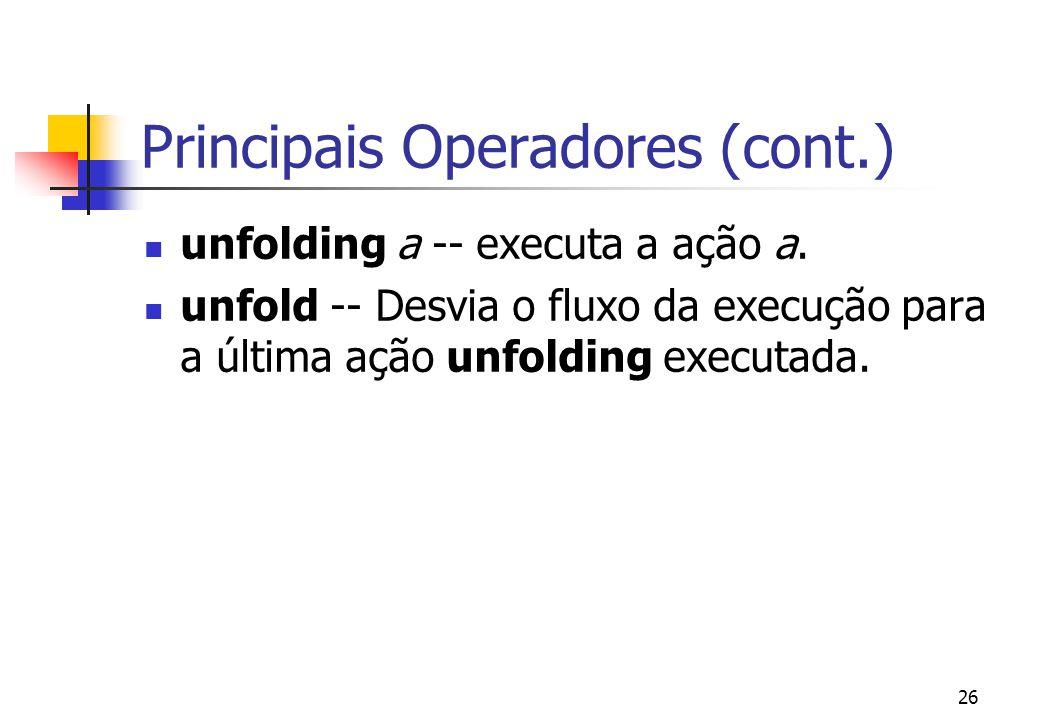25 Principais Operadores complete -- Executa com sucesso sem produzir nenhuma informação. fail -- Produz uma falha na execução da ação a and then b --