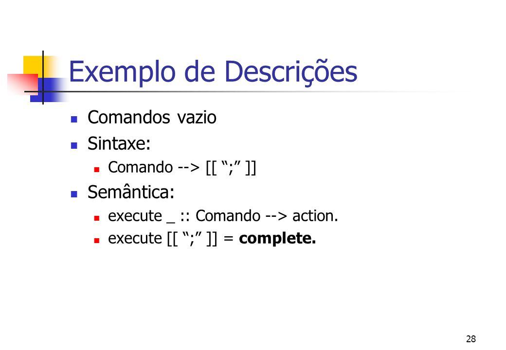 27 Exemplos de Ações: | complete|complete and thenor | complete| fail | complete unfolding and then| | complete | fail| and then | | unfold